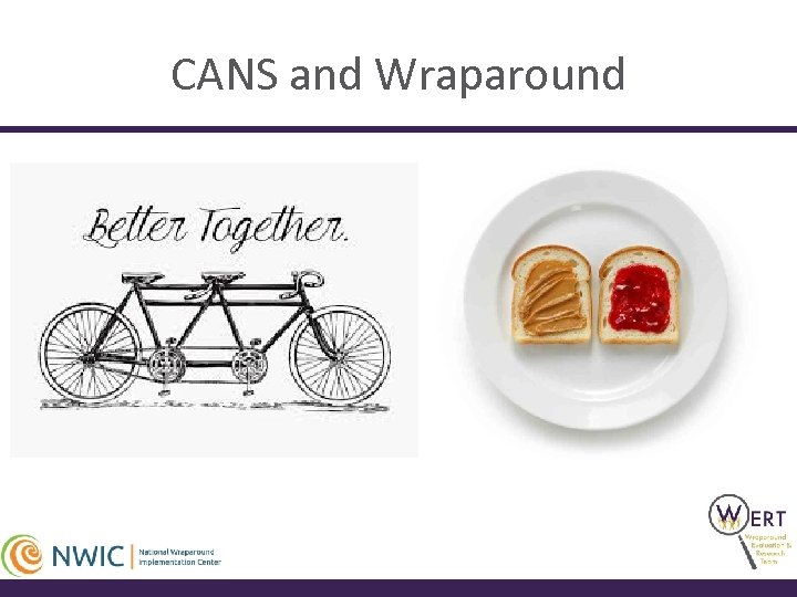 CANS and Wraparound • Powerful methods for building smarter • • • systems and