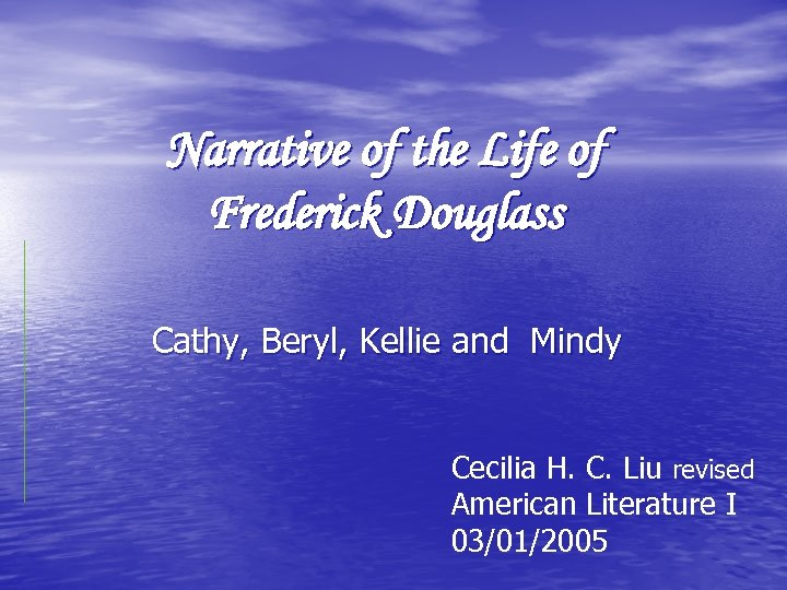 Narrative of the Life of Frederick Douglass Cathy, Beryl, Kellie and Mindy Cecilia H.