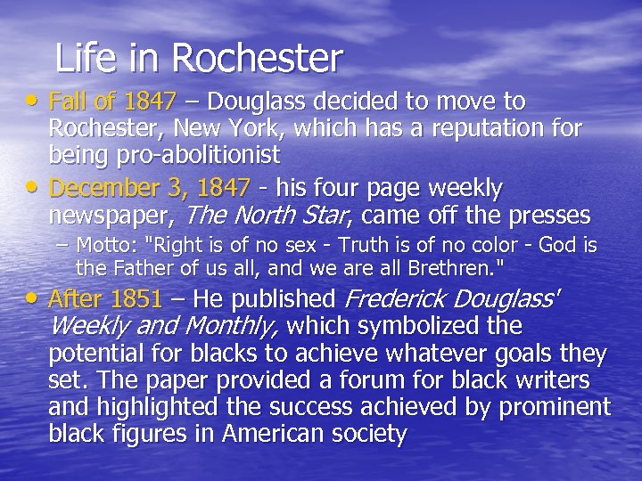 Life in Rochester • Fall of 1847 – Douglass decided to move to •