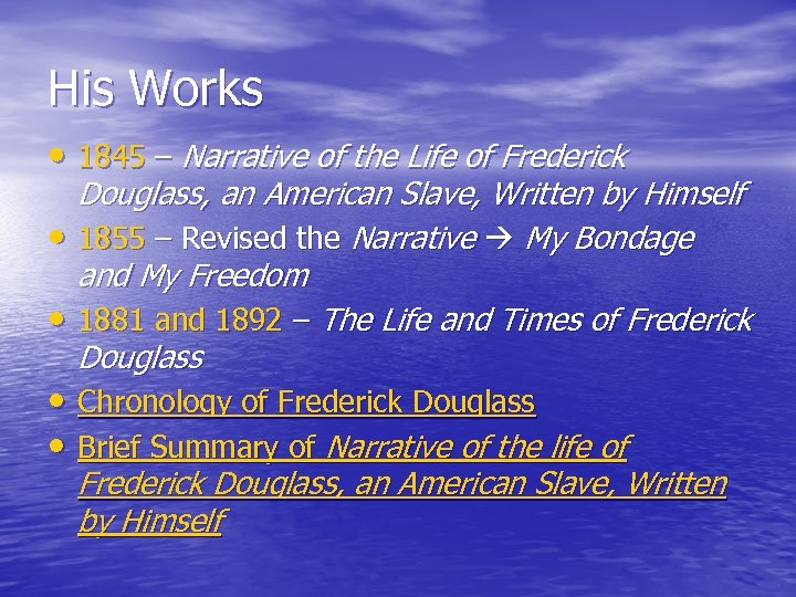 His Works • 1845 – Narrative of the Life of Frederick Douglass, an American