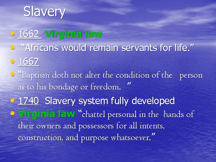 "Slavery • 1662 Virginia law • ""Africans would remain servants for life. "" •"
