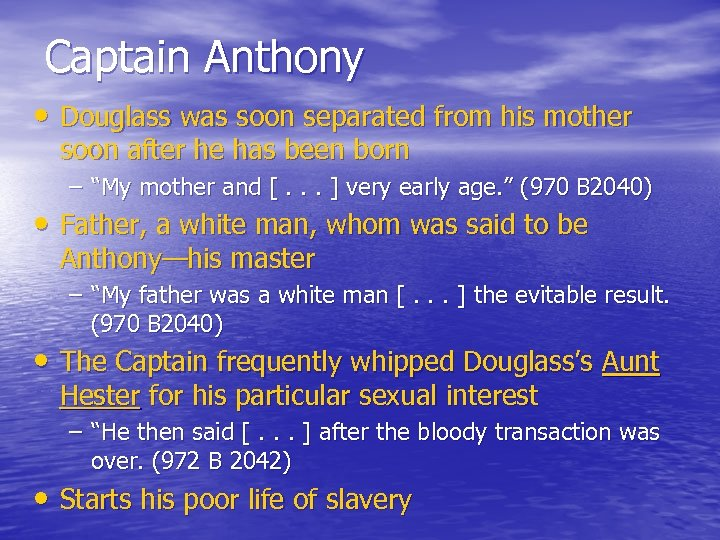 Captain Anthony • Douglass was soon separated from his mother soon after he has