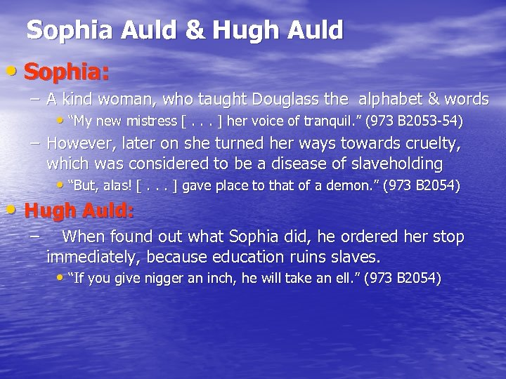 Sophia Auld & Hugh Auld • Sophia: – A kind woman, who taught Douglass
