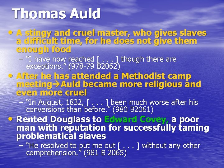 Thomas Auld • A stingy and cruel master, who gives slaves a difficult time,