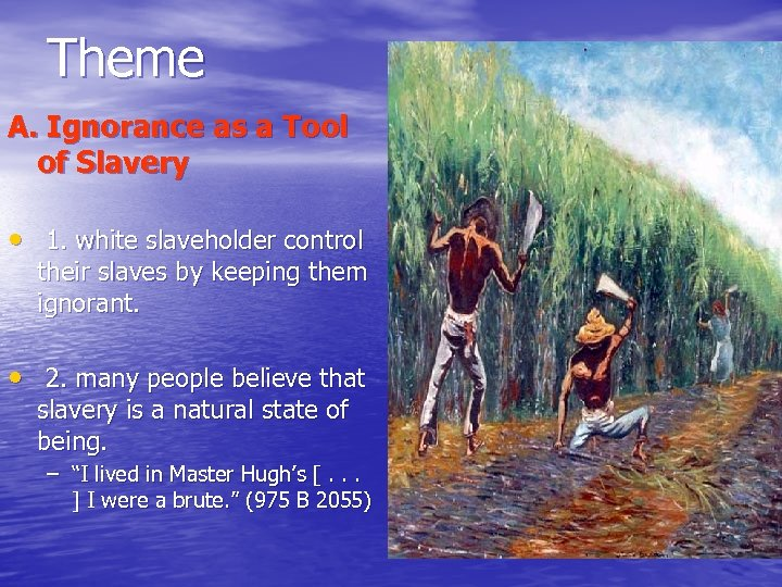 Theme A. Ignorance as a Tool of Slavery • 1. white slaveholder control their