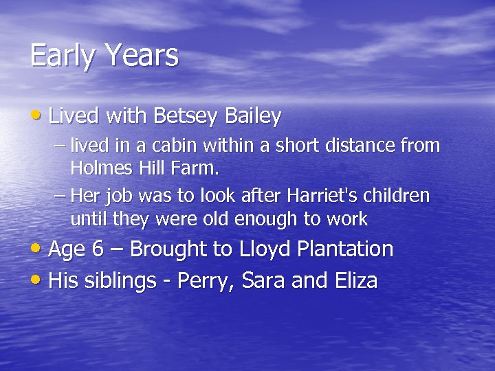 Early Years • Lived with Betsey Bailey – lived in a cabin within a
