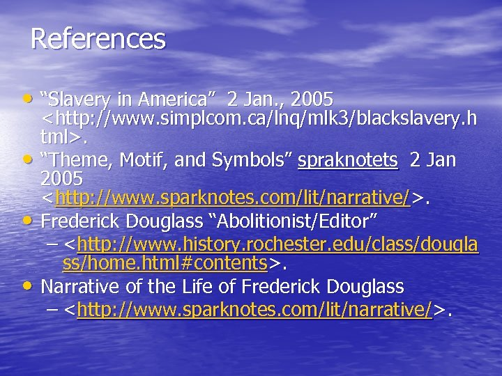 "References • ""Slavery in America"" 2 Jan. , 2005 • • • <http: //www."
