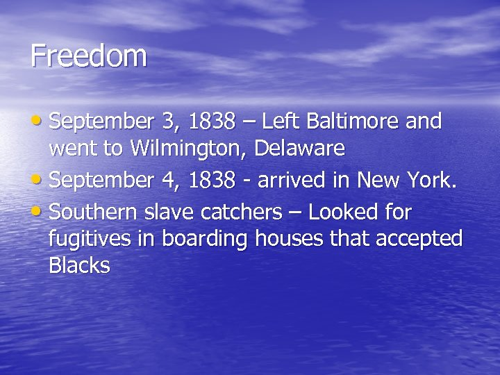 Freedom • September 3, 1838 – Left Baltimore and went to Wilmington, Delaware •
