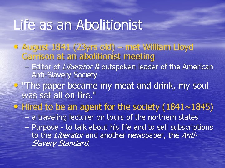 Life as an Abolitionist • August 1841 (23 yrs old) – met William Lloyd