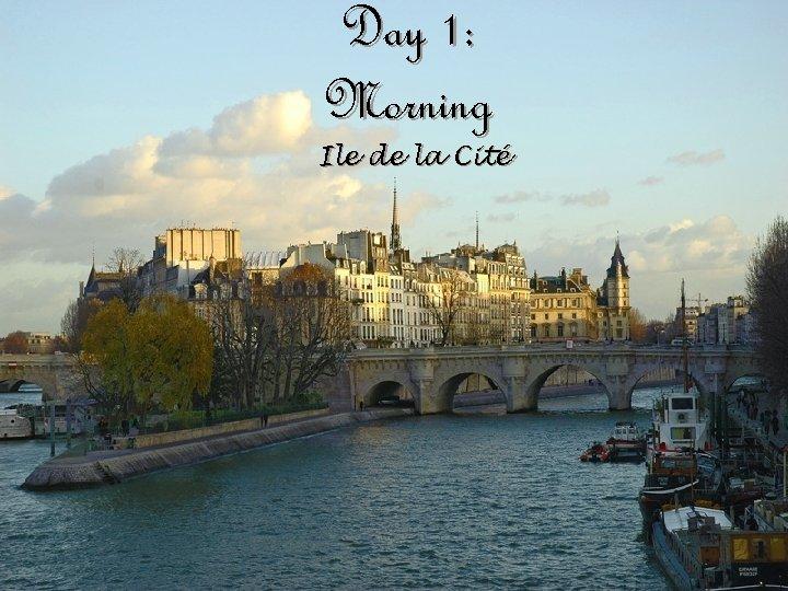 Day 1: Morning Ile de la Cité