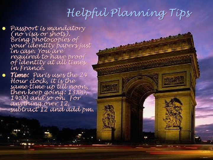 Helpful Planning Tips Passport is mandatory (no visa or shots). Bring photocopies of your