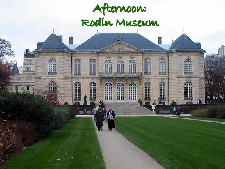 Afternoon: Rodin Museum