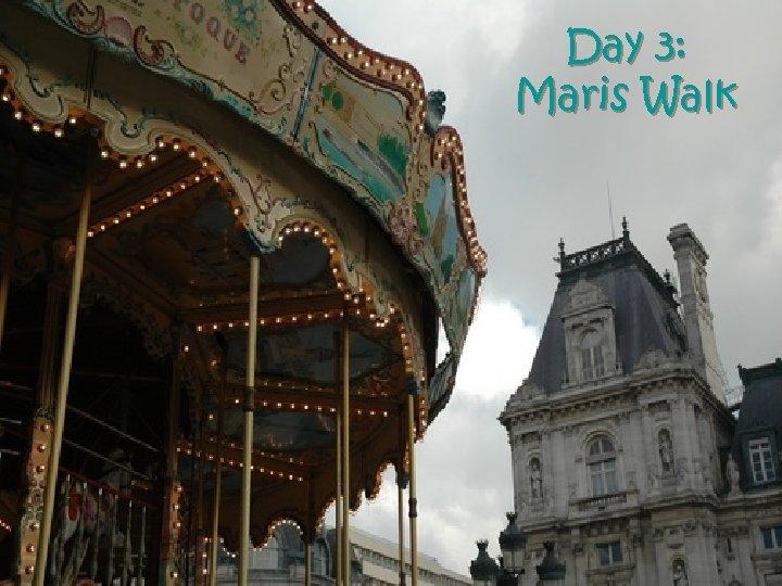 Day 3: Maris Walk