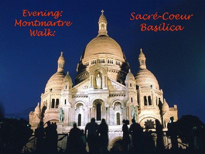 Evening: Montmartre Walk: Sacré-Coeur Basilica