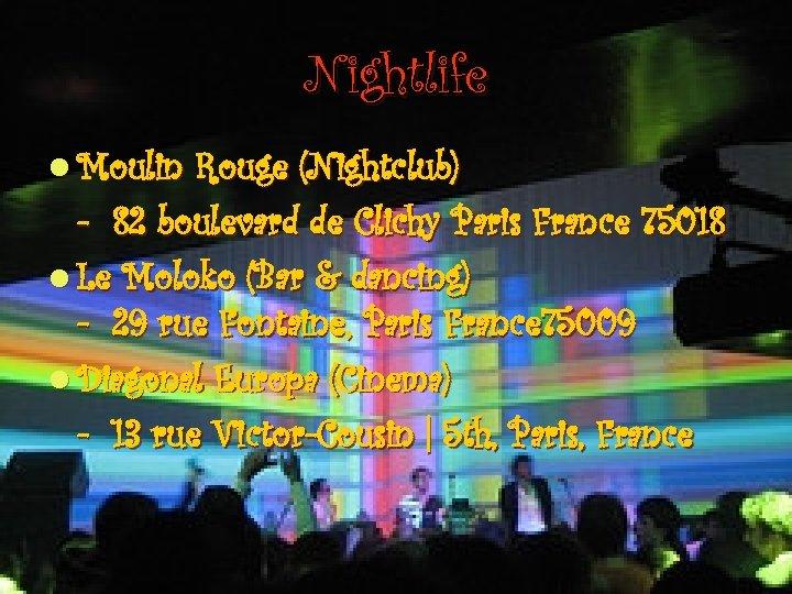 Nightlife l Moulin Rouge (Nightclub) - 82 boulevard de Clichy Paris France 75018 l