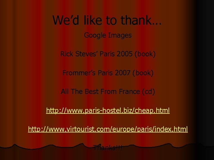We'd like to thank… Google Images Rick Steves' Paris 2005 (book) Frommer's Paris 2007