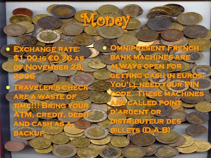 Money Exchange rate: $1. 00 is € 0. 76 as of November 28, 2006