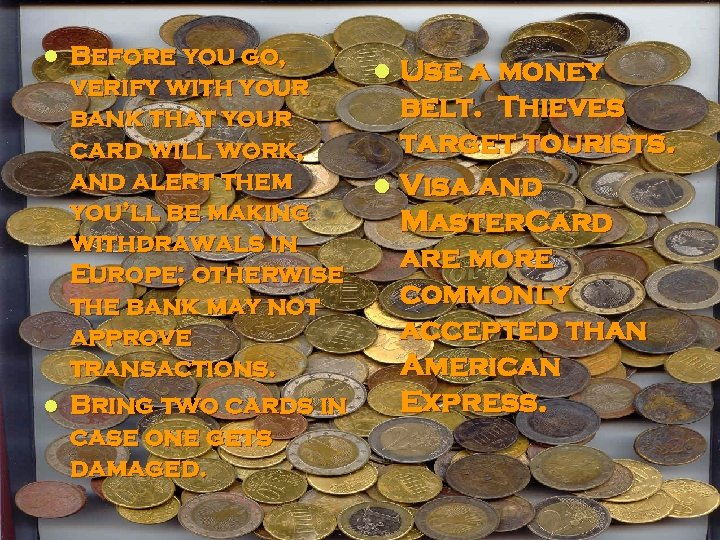 Before you go, l Use a money verify with your belt. Thieves bank that
