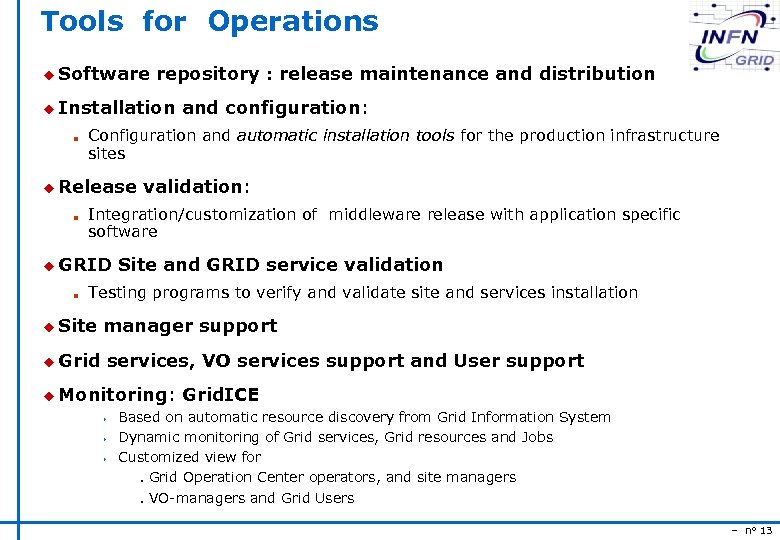 Tools for Operations u Software repository : release maintenance and distribution u Installation n