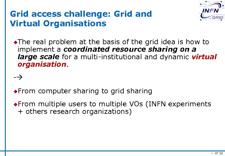 Grid access challenge: Grid and Virtual Organisations u. The real problem at the basis