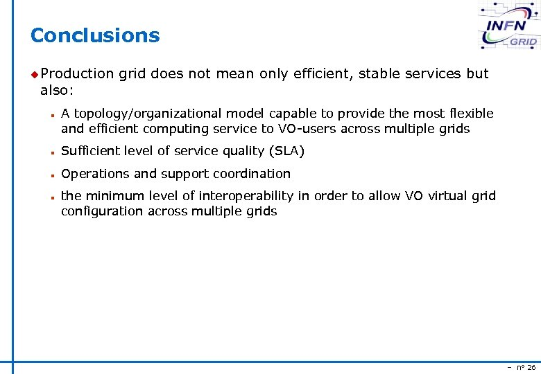 Conclusions u Production also: n grid does not mean only efficient, stable services but