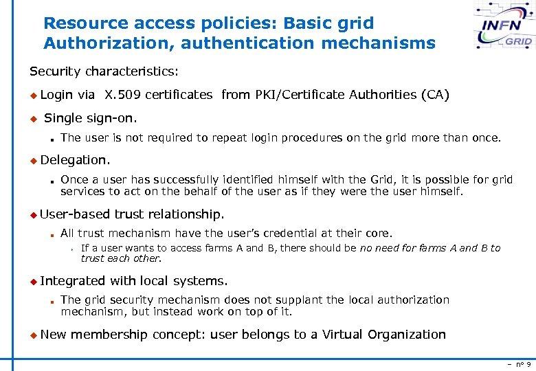 Resource access policies: Basic grid Authorization, authentication mechanisms Security characteristics: u Login u via