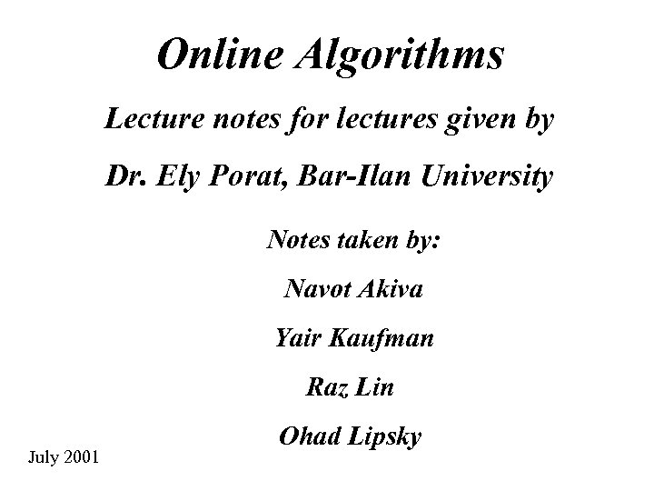 Online Algorithms Lecture notes for lectures given by Dr. Ely Porat, Bar-Ilan University Notes