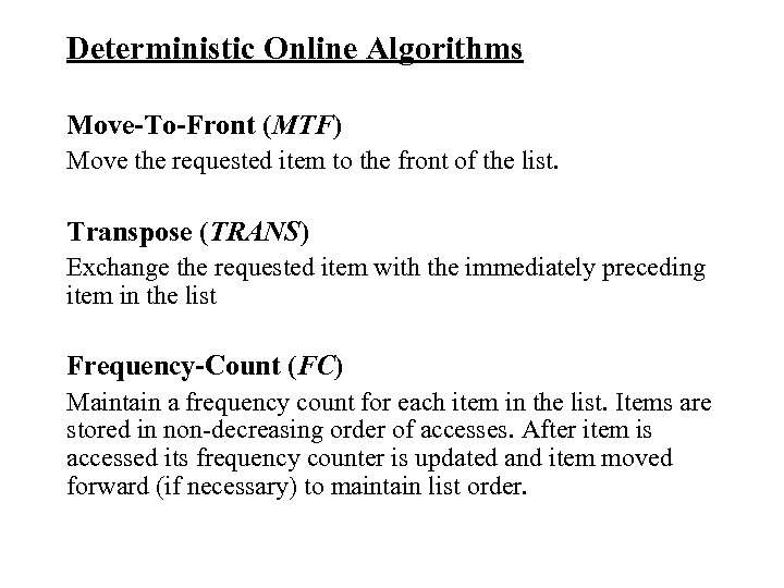 Deterministic Online Algorithms Move-To-Front (MTF) Move the requested item to the front of the