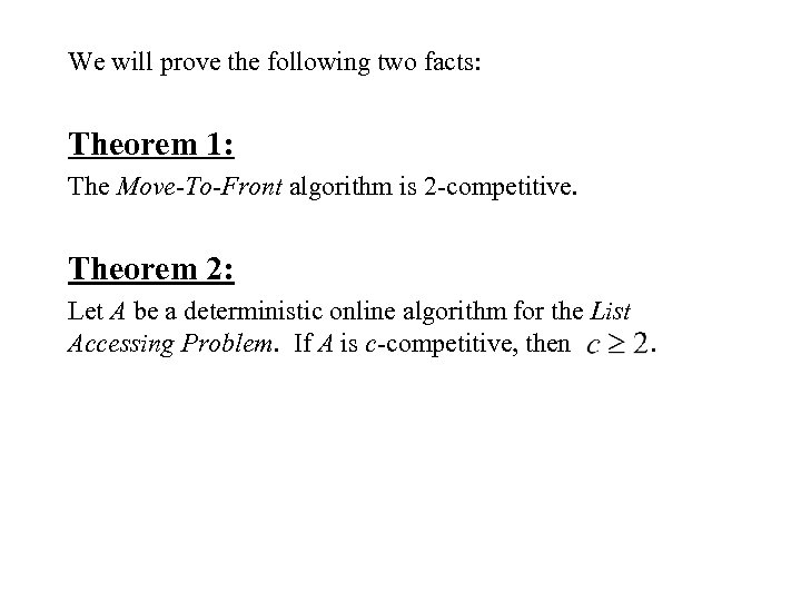 We will prove the following two facts: Theorem 1: The Move-To-Front algorithm is 2