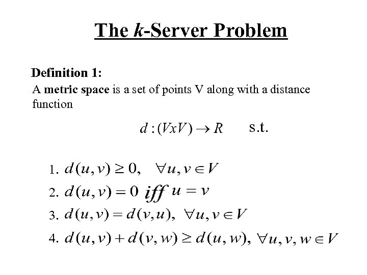 The k-Server Problem Definition 1: A metric space is a set of points V