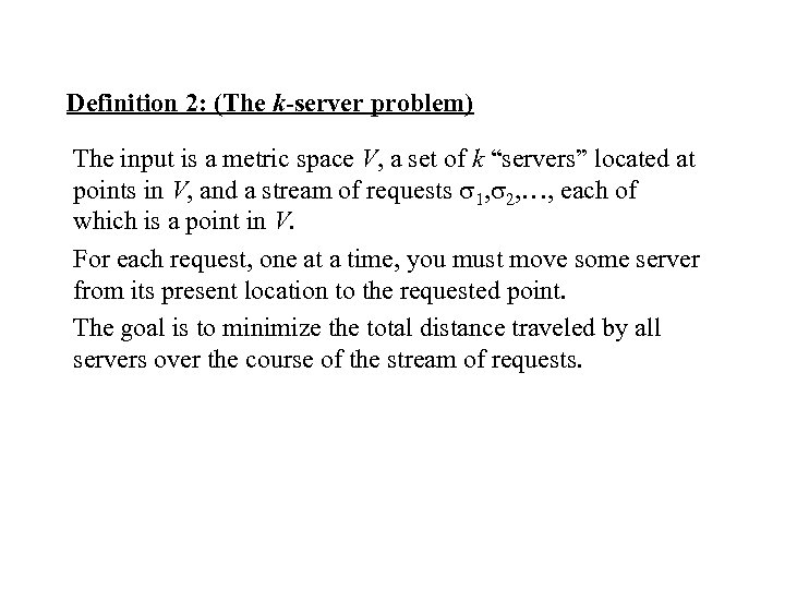 Definition 2: (The k-server problem) The input is a metric space V, a set