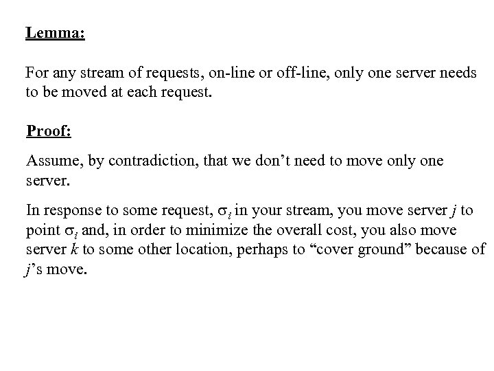 Lemma: For any stream of requests, on-line or off-line, only one server needs to