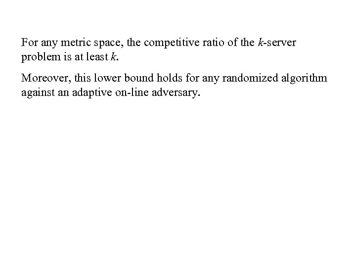 For any metric space, the competitive ratio of the k-server problem is at least
