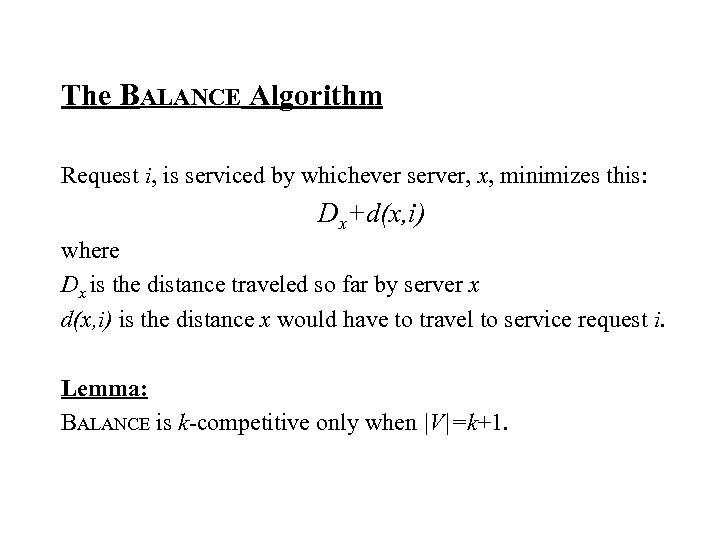 The BALANCE Algorithm Request i, is serviced by whichever server, x, minimizes this: Dx+d(x,