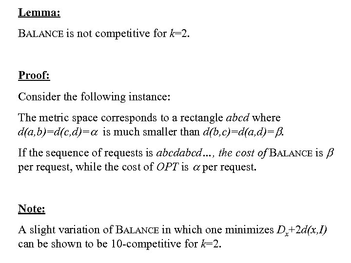 Lemma: BALANCE is not competitive for k=2. Proof: Consider the following instance: The metric