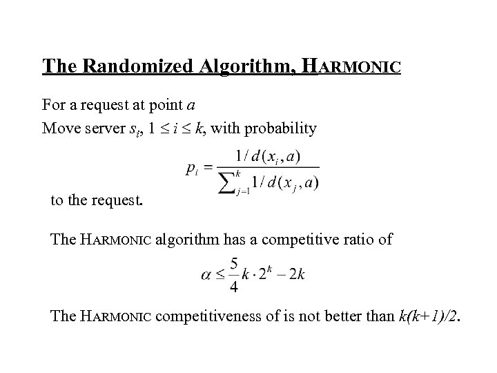 The Randomized Algorithm, HARMONIC For a request at point a Move server si, 1
