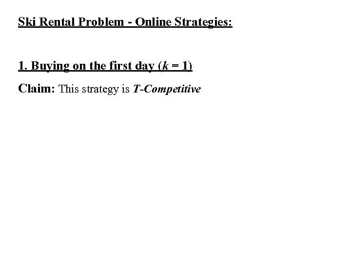 Ski Rental Problem - Online Strategies: 1. Buying on the first day (k =