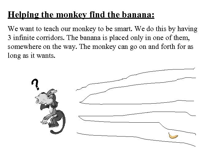Helping the monkey find the banana: We want to teach our monkey to be