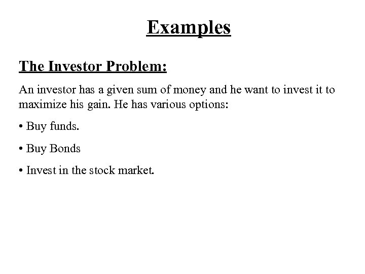 Examples The Investor Problem: An investor has a given sum of money and he