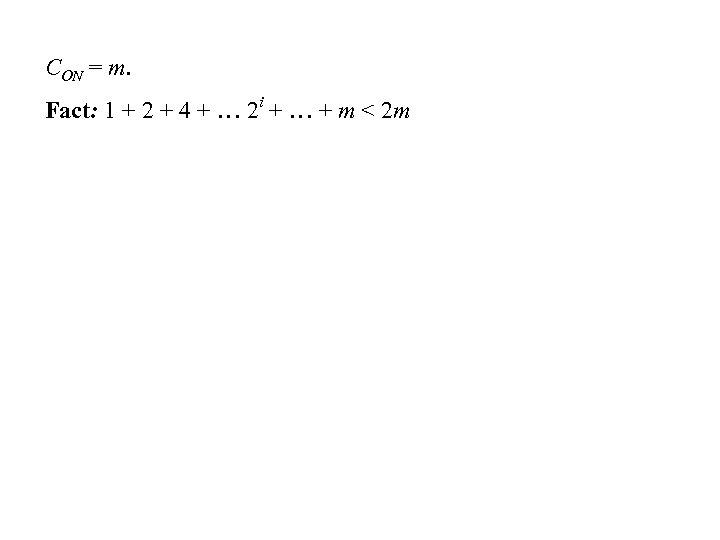 CON = m. Fact: 1 + 2 + 4 + … 2 i +