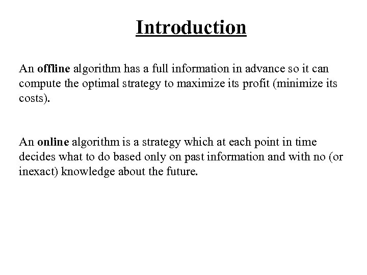 Introduction An offline algorithm has a full information in advance so it can compute