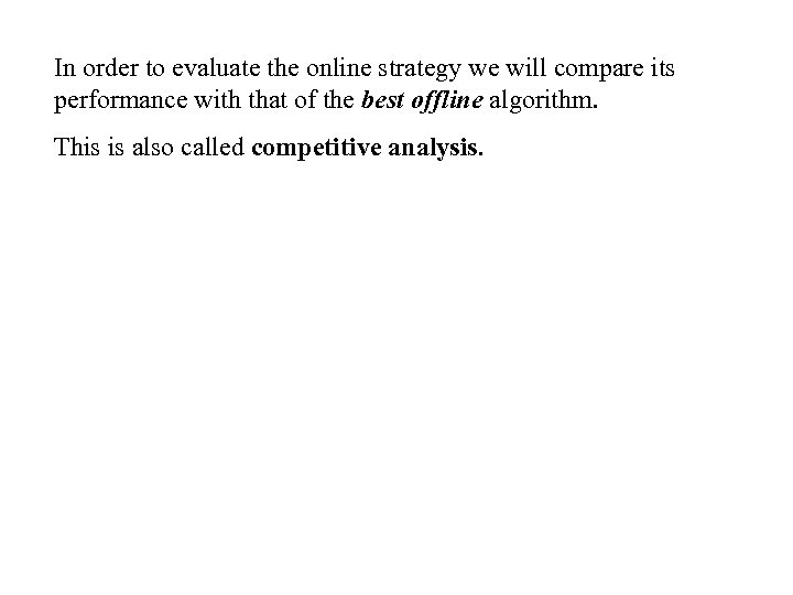 In order to evaluate the online strategy we will compare its performance with that