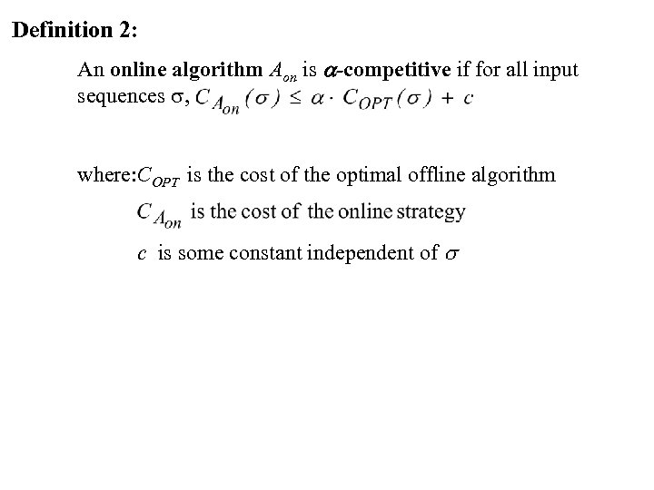 Definition 2: An online algorithm Aon is a-competitive if for all input sequences ,