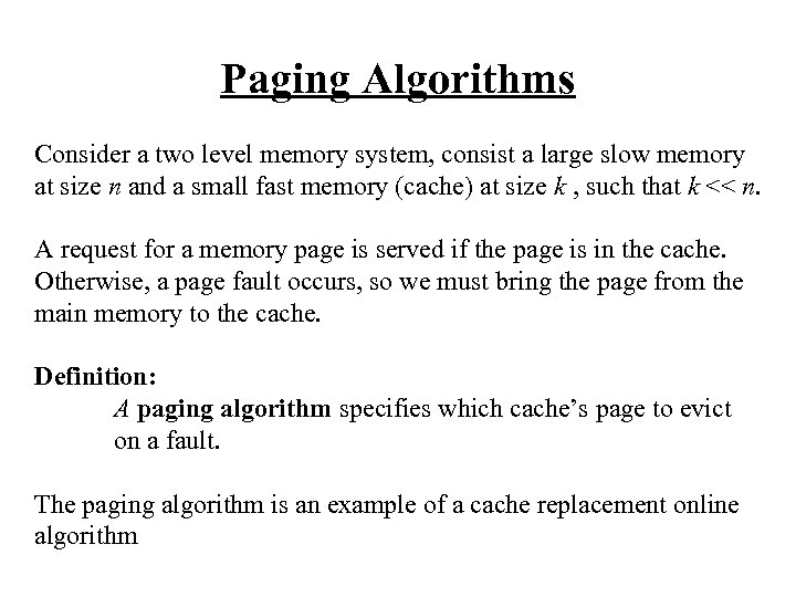 Paging Algorithms Consider a two level memory system, consist a large slow memory at