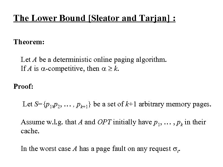 The Lower Bound [Sleator and Tarjan] : Theorem: Let A be a deterministic online