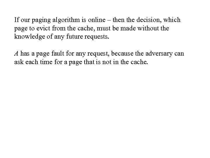 If our paging algorithm is online – then the decision, which page to evict