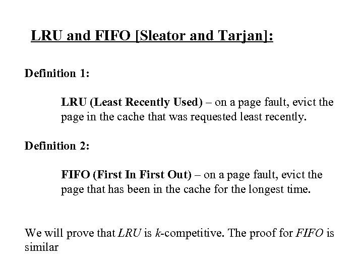 LRU and FIFO [Sleator and Tarjan]: Definition 1: LRU (Least Recently Used) – on