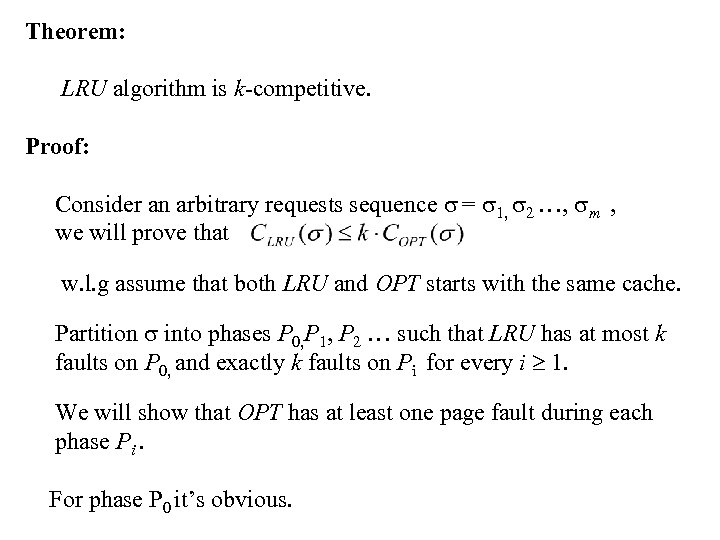 Theorem: LRU algorithm is k-competitive. Proof: Consider an arbitrary requests sequence = 1, 2