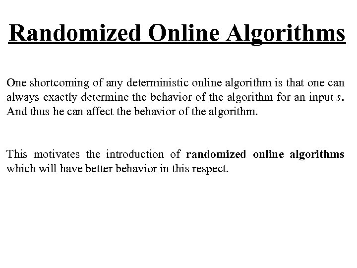 Randomized Online Algorithms One shortcoming of any deterministic online algorithm is that one can