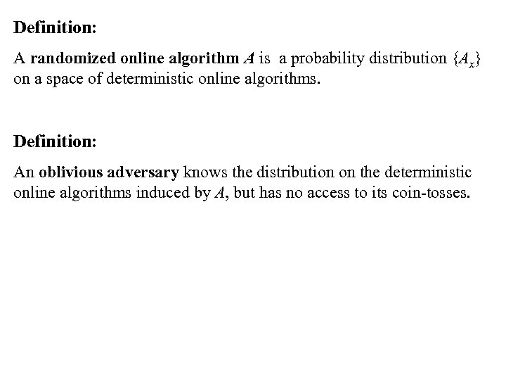 Definition: A randomized online algorithm A is a probability distribution {Ax} on a space